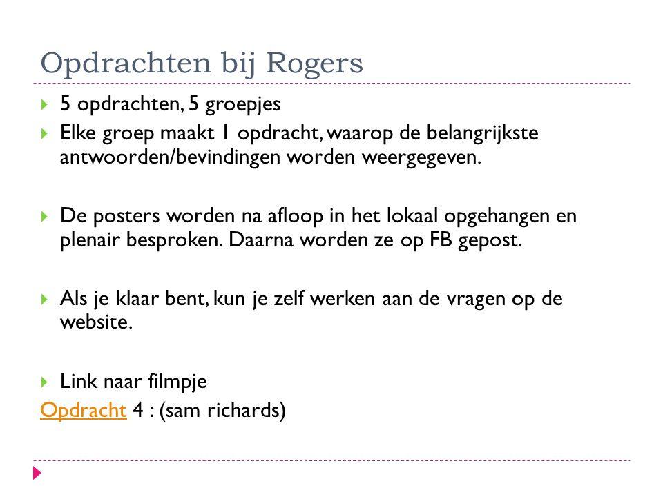 Opdrachten bij Rogers  5 opdrachten, 5 groepjes  Elke groep maakt 1 opdracht, waarop de belangrijkste antwoorden/bevindingen worden weergegeven.  D