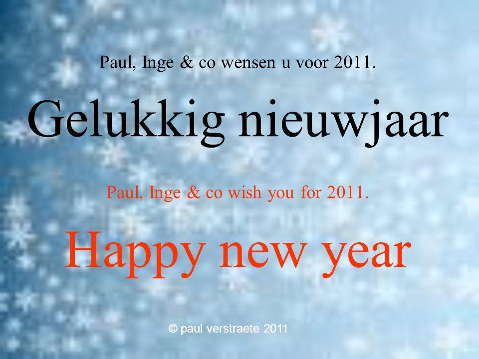Paul, Inge & co wensen u voor 2011.Gelukkig nieuwjaar Paul, Inge & co wish you for 2011.