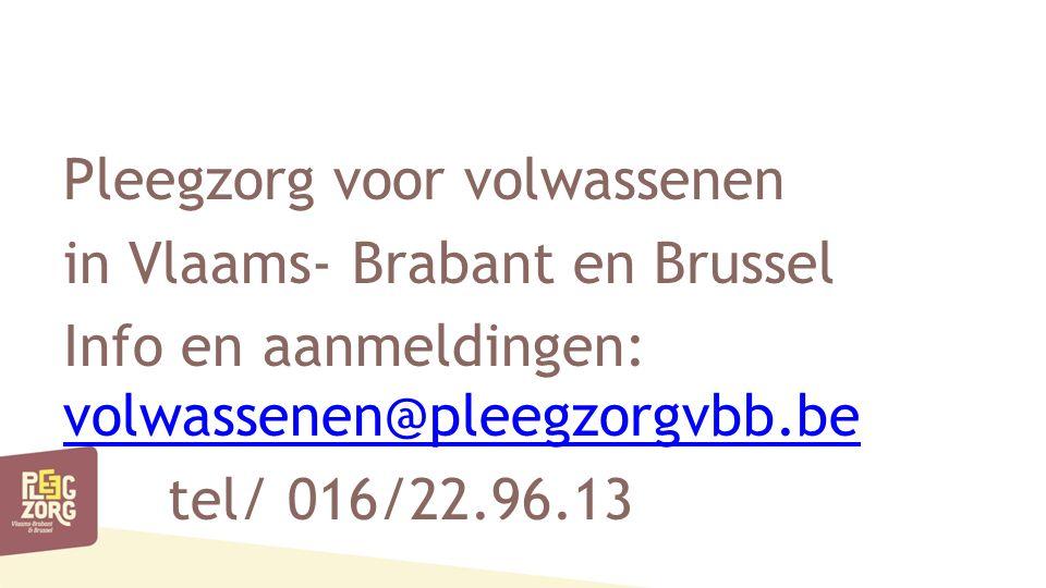 Pleegzorg voor volwassenen in Vlaams- Brabant en Brussel Info en aanmeldingen: volwassenen@pleegzorgvbb.be volwassenen@pleegzorgvbb.be tel/ 016/22.96.13