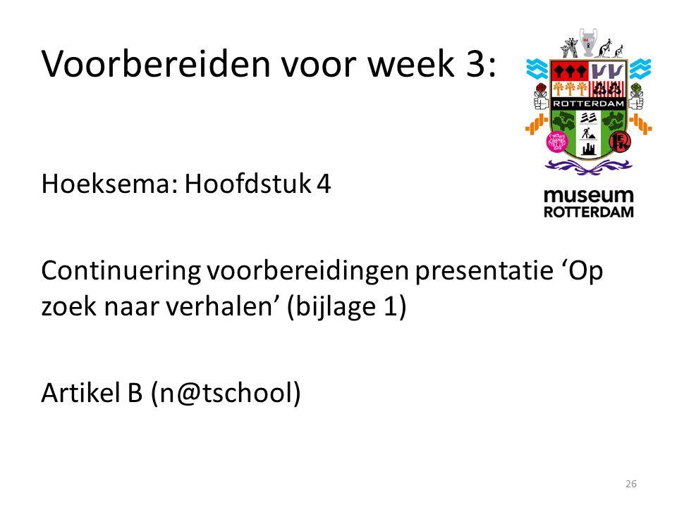 Voorbereiden voor week 3: Hoeksema: Hoofdstuk 4 Continuering voorbereidingen presentatie 'Op zoek naar verhalen' (bijlage 1) Artikel B (n@tschool) 26