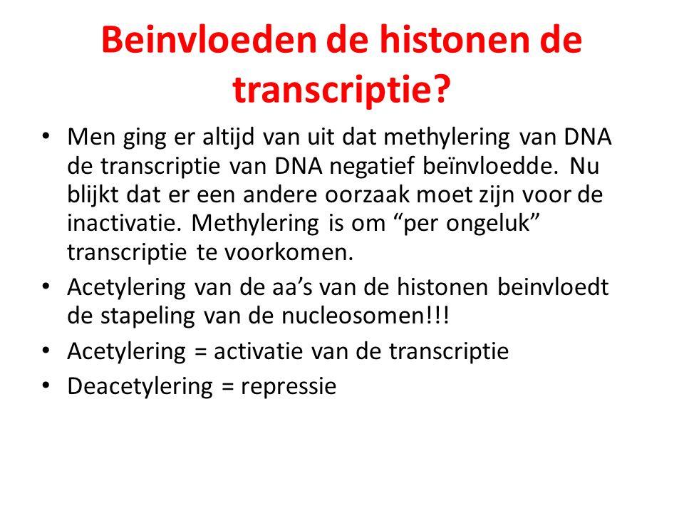 Beinvloeden de histonen de transcriptie? Men ging er altijd van uit dat methylering van DNA de transcriptie van DNA negatief beïnvloedde. Nu blijkt da