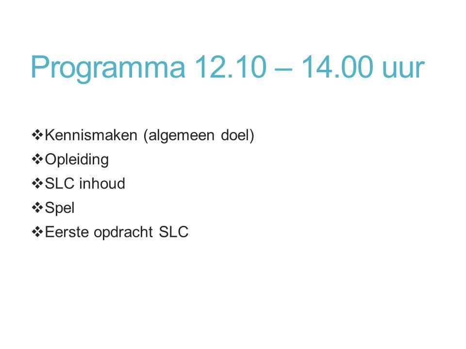 Programma 12.10 – 14.00 uur  Kennismaken (algemeen doel)  Opleiding  SLC inhoud  Spel  Eerste opdracht SLC