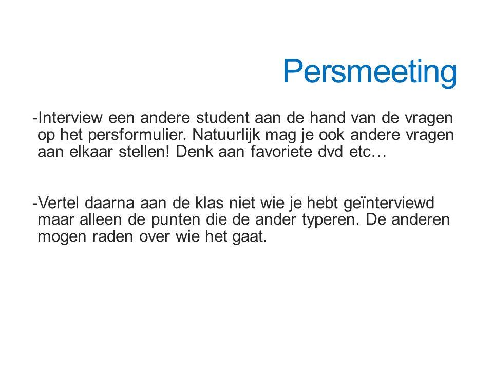 Persmeeting -Interview een andere student aan de hand van de vragen op het persformulier. Natuurlijk mag je ook andere vragen aan elkaar stellen! Denk