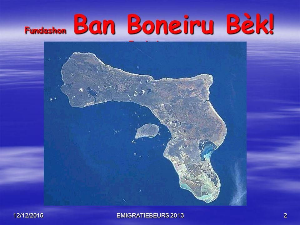 12/12/2015EMIGRATIEBEURS 201313 Fundashon Ban Boneiru Bèk.