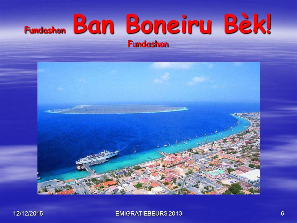 12/12/2015EMIGRATIEBEURS 20136 Fundashon Ban Boneiru Bèk! Fundashon