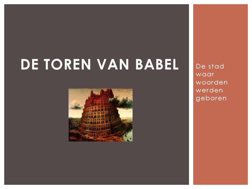De stad waar woorden werden geboren DE TOREN VAN BABEL