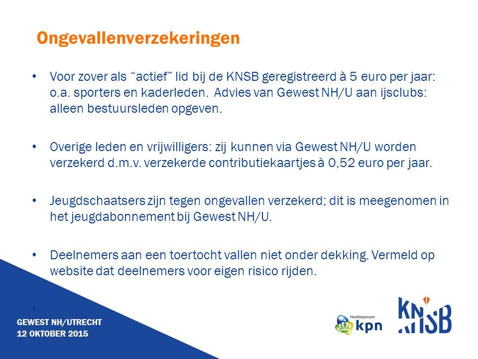 Ongevallenverzekeringen Voor zover als actief lid bij de KNSB geregistreerd à 5 euro per jaar: o.a.