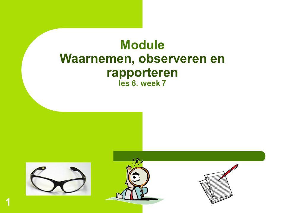 1 Module Waarnemen, observeren en rapporteren les 6. week 7