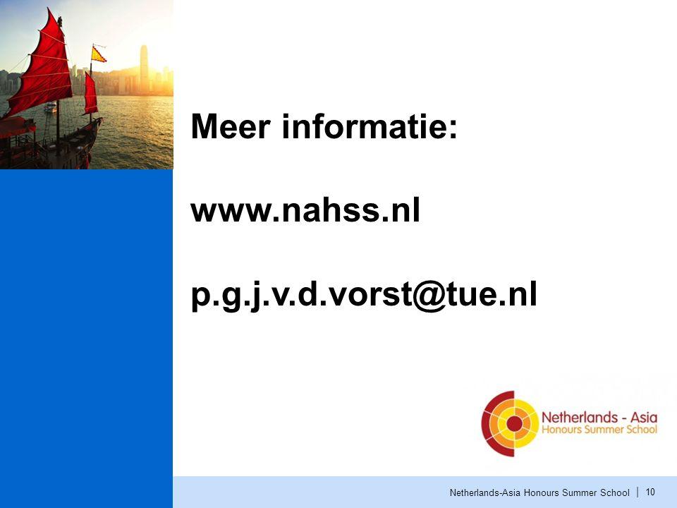 | Netherlands-Asia Honours Summer School 10 Meer informatie: www.nahss.nl p.g.j.v.d.vorst@tue.nl
