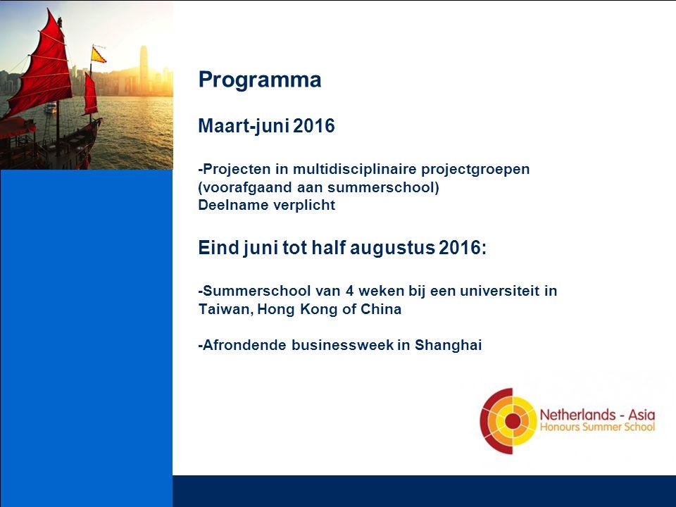 Programma Maart-juni 2016 -Projecten in multidisciplinaire projectgroepen (voorafgaand aan summerschool) Deelname verplicht Eind juni tot half augustus 2016: -Summerschool van 4 weken bij een universiteit in Taiwan, Hong Kong of China -Afrondende businessweek in Shanghai