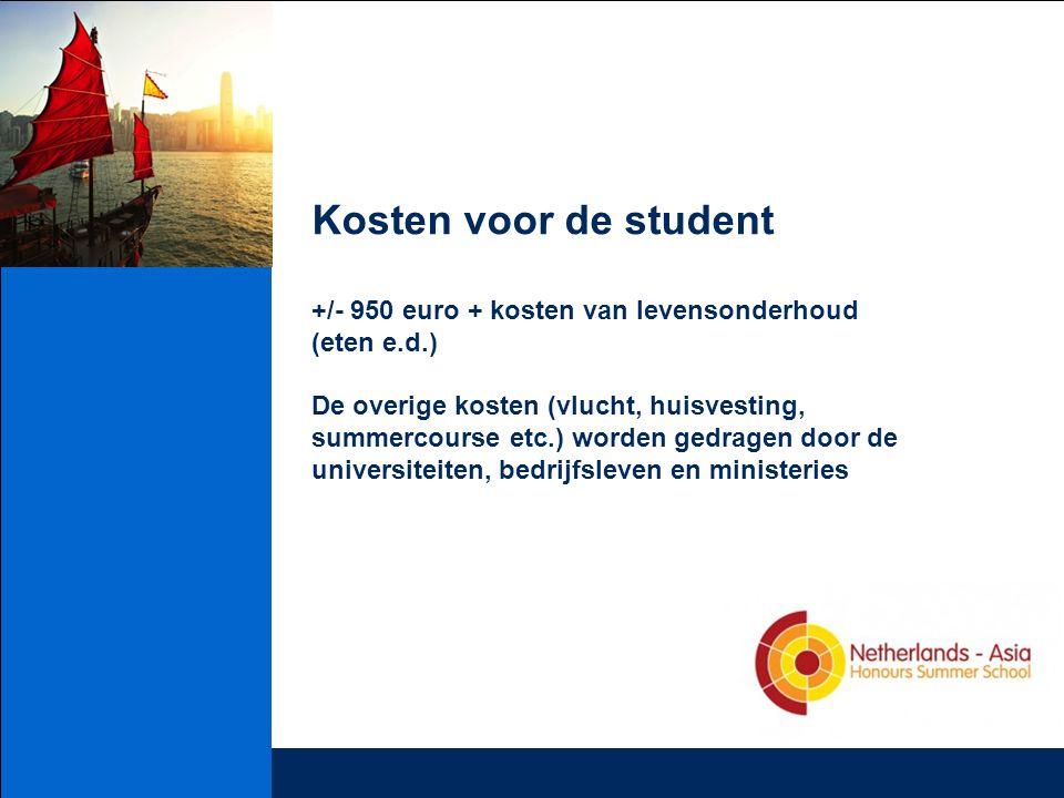 Kosten voor de student +/- 950 euro + kosten van levensonderhoud (eten e.d.) De overige kosten (vlucht, huisvesting, summercourse etc.) worden gedragen door de universiteiten, bedrijfsleven en ministeries