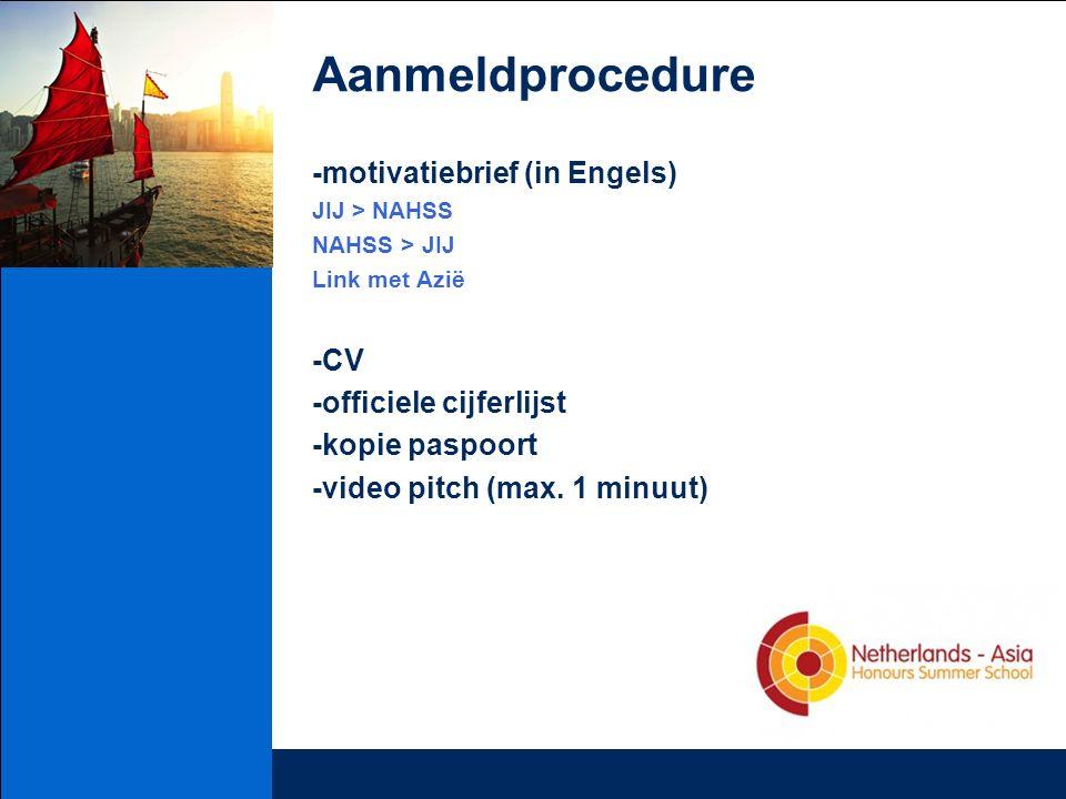 Aanmeldprocedure -motivatiebrief (in Engels) JIJ > NAHSS NAHSS > JIJ Link met Azië -CV -officiele cijferlijst -kopie paspoort -video pitch (max.