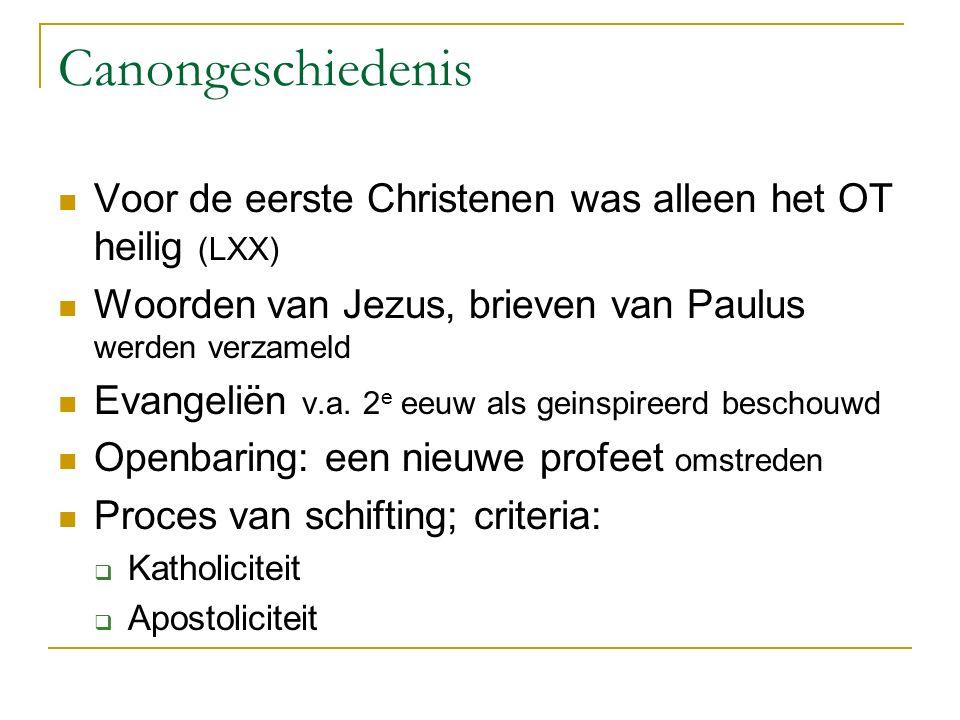 Canongeschiedenis Voor de eerste Christenen was alleen het OT heilig (LXX) Woorden van Jezus, brieven van Paulus werden verzameld Evangeliën v.a.