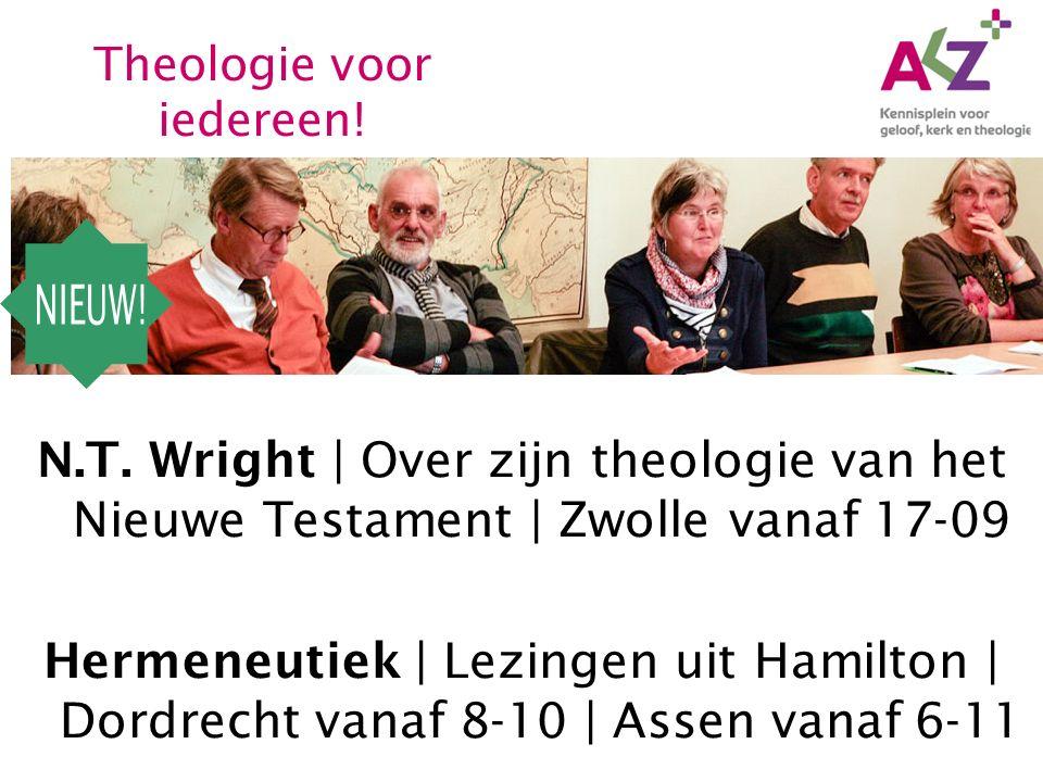 N.T. Wright   Over zijn theologie van het Nieuwe Testament   Zwolle vanaf 17-09 Hermeneutiek   Lezingen uit Hamilton   Dordrecht vanaf 8-10   Assen va