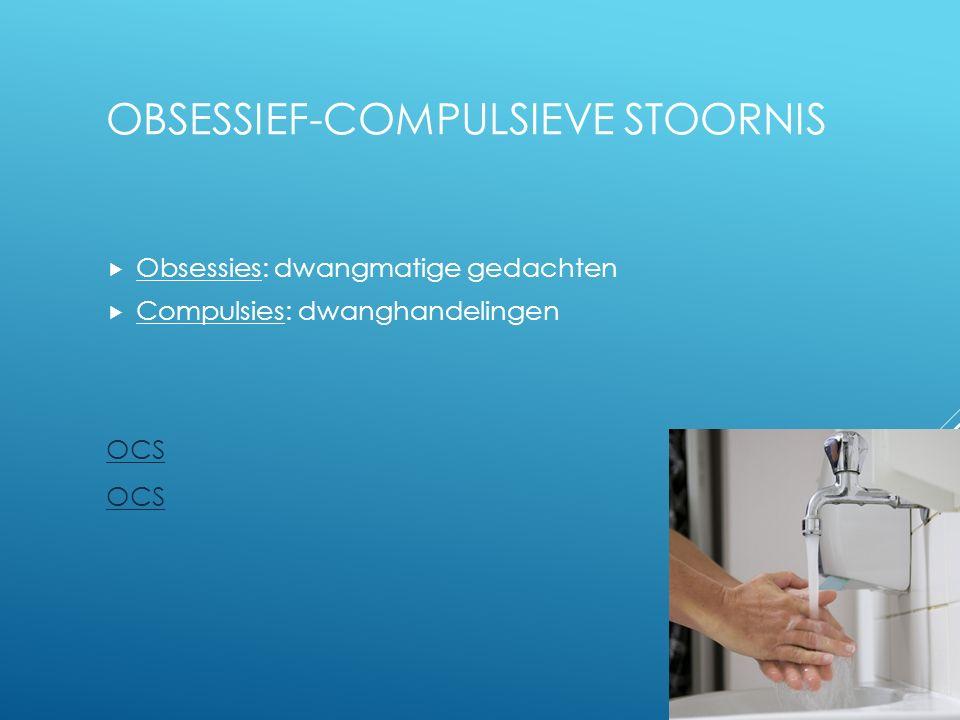 OBSESSIEF-COMPULSIEVE STOORNIS  Obsessies: dwangmatige gedachten  Compulsies: dwanghandelingen OCS 12