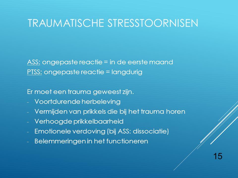 TRAUMATISCHE STRESSTOORNISEN ASS: ongepaste reactie = in de eerste maand PTSS: ongepaste reactie = langdurig Er moet een trauma geweest zijn. - Voortd