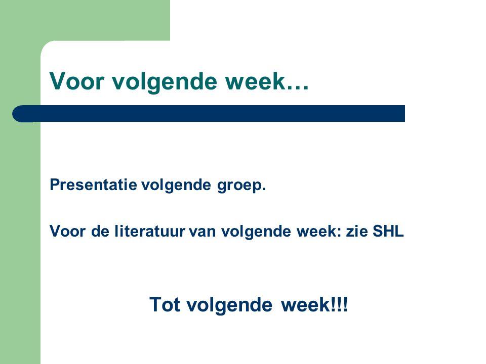 Voor volgende week… Presentatie volgende groep. Voor de literatuur van volgende week: zie SHL Tot volgende week!!!