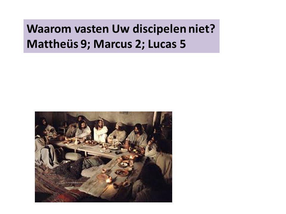 Waarom vasten Uw discipelen niet? Mattheüs 9; Marcus 2; Lucas 5