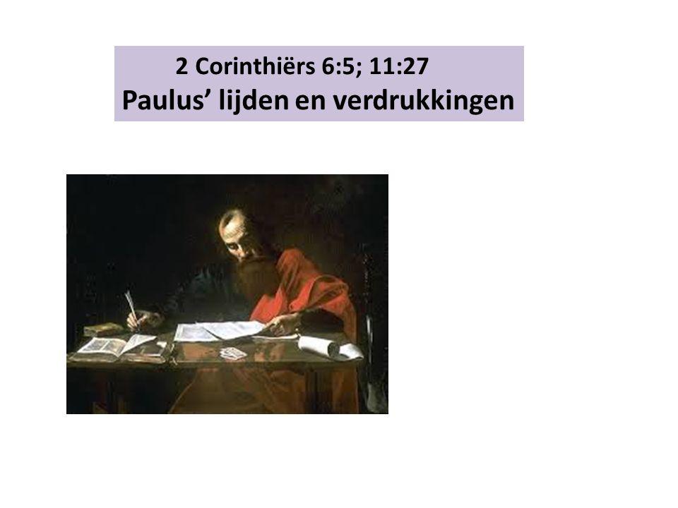 2 Corinthiërs 6:5; 11:27 Paulus' lijden en verdrukkingen