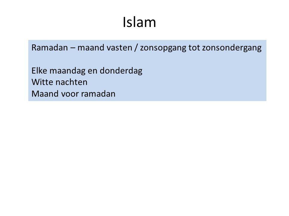 Islam Ramadan – maand vasten / zonsopgang tot zonsondergang Elke maandag en donderdag Witte nachten Maand voor ramadan