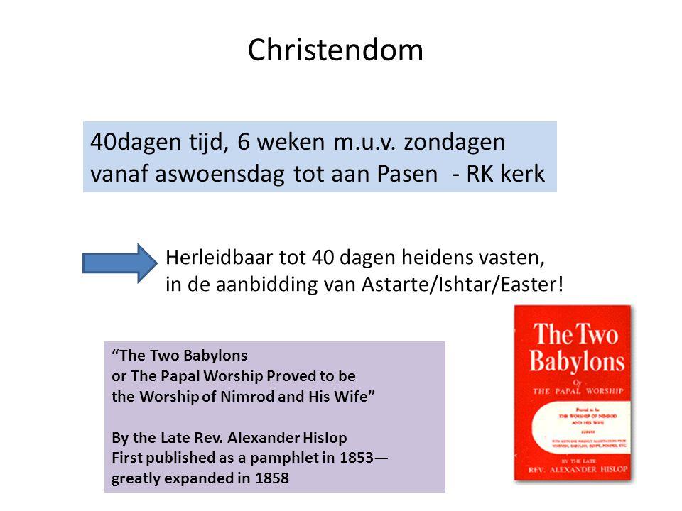 """Christendom 40dagen tijd, 6 weken m.u.v. zondagen vanaf aswoensdag tot aan Pasen - RK kerk """"The Two Babylons or The Papal Worship Proved to be the Wor"""