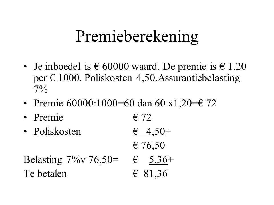 Premieberekening Je inboedel is € 60000 waard. De premie is € 1,20 per € 1000. Poliskosten 4,50.Assurantiebelasting 7% Premie 60000:1000=60.dan 60 x1,