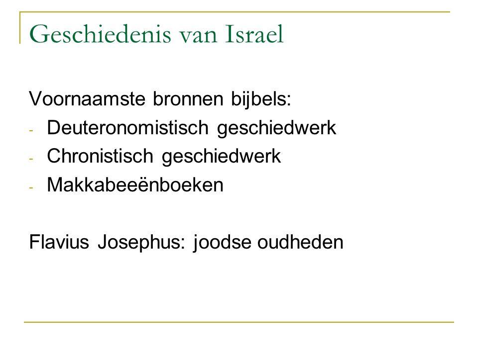 Geschiedenis van Israel Voornaamste bronnen bijbels: - Deuteronomistisch geschiedwerk - Chronistisch geschiedwerk - Makkabeeënboeken Flavius Josephus: joodse oudheden