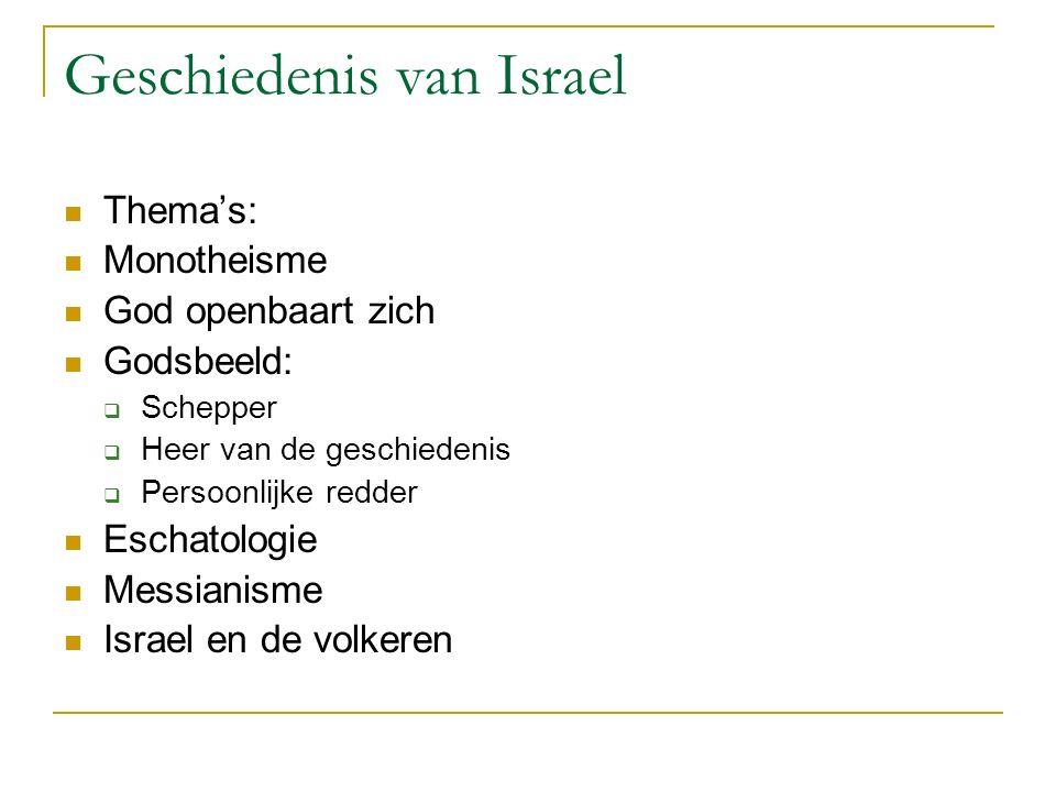 Geschiedenis van Israel Thema's: Monotheisme God openbaart zich Godsbeeld:  Schepper  Heer van de geschiedenis  Persoonlijke redder Eschatologie Messianisme Israel en de volkeren