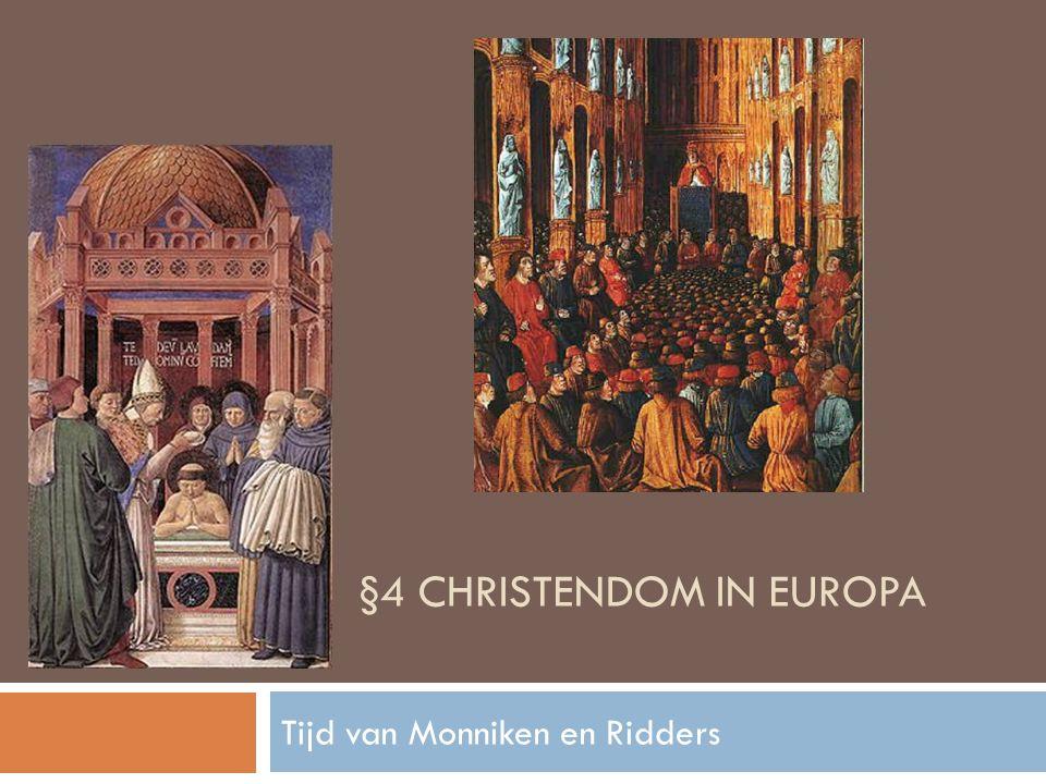 §4 CHRISTENDOM IN EUROPA Tijd van Monniken en Ridders