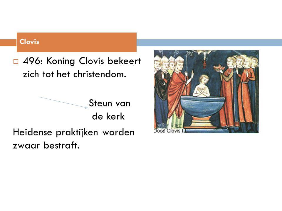  496: Koning Clovis bekeert zich tot het christendom. Steun van de kerk Heidense praktijken worden zwaar bestraft. Clovis