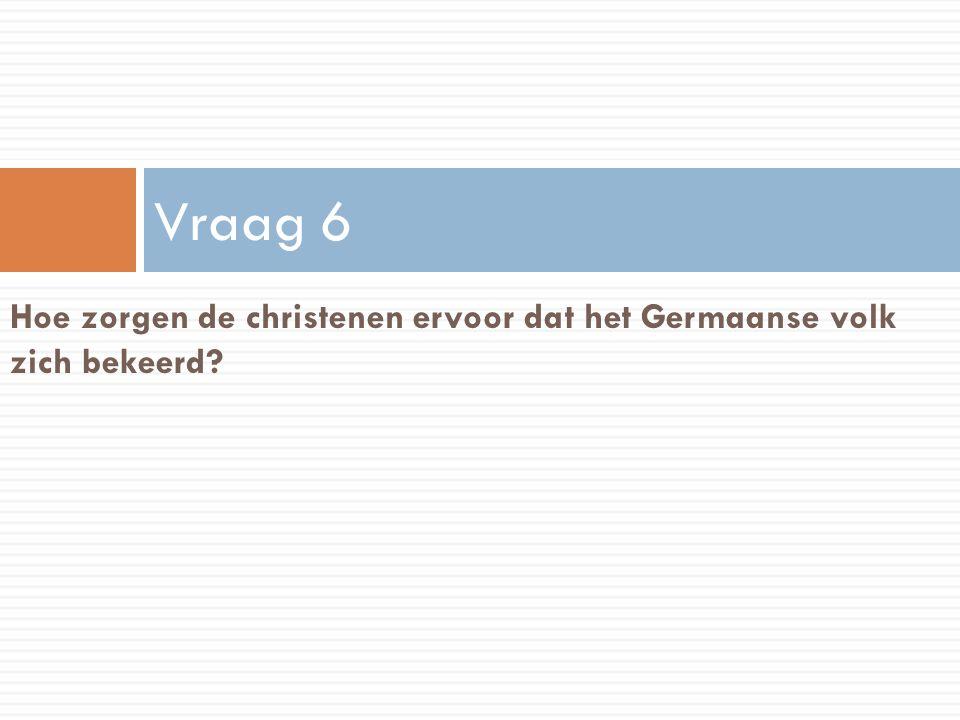 Hoe zorgen de christenen ervoor dat het Germaanse volk zich bekeerd? Vraag 6