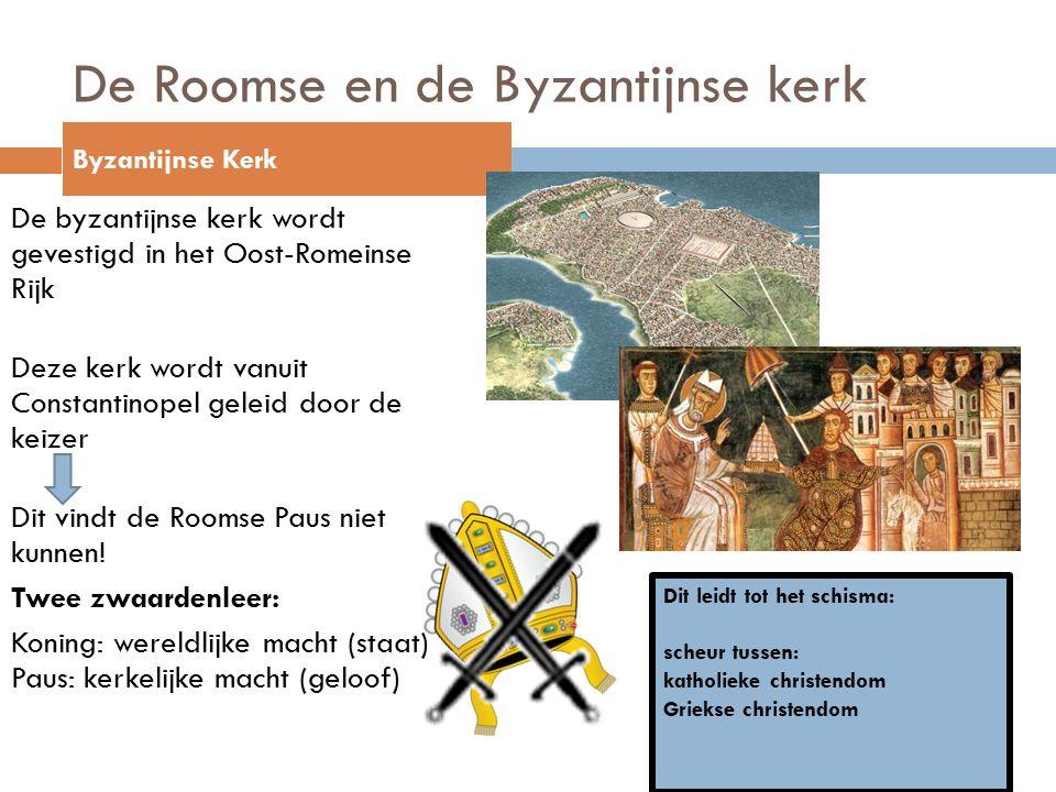 De Roomse en de Byzantijnse kerk De byzantijnse kerk wordt gevestigd in het Oost-Romeinse Rijk Deze kerk wordt vanuit Constantinopel geleid door de keizer Dit vindt de Roomse Paus niet kunnen.