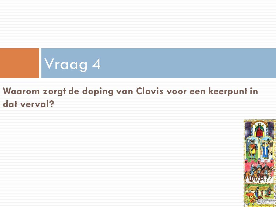 Waarom zorgt de doping van Clovis voor een keerpunt in dat verval? Vraag 4