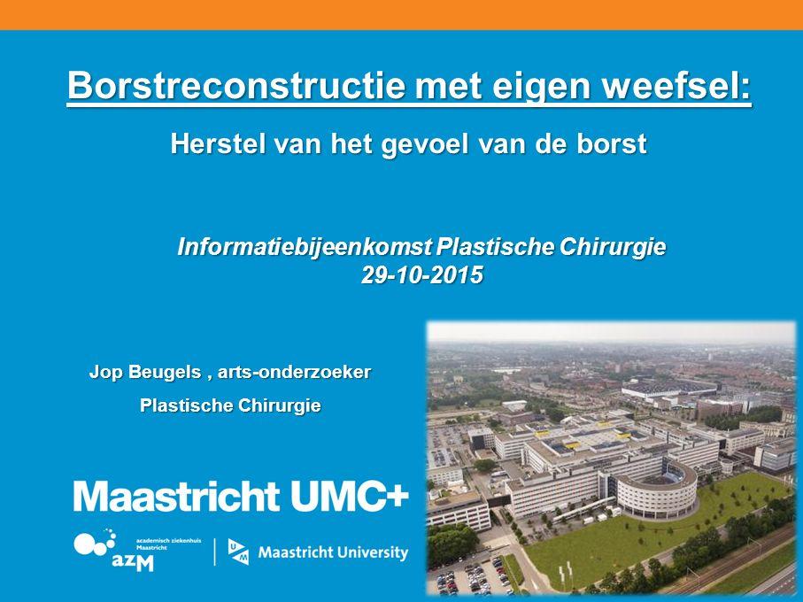 Borstreconstructie met eigen weefsel: Herstel van het gevoel van de borst Informatiebijeenkomst Plastische Chirurgie 29-10-2015 Jop Beugels, arts-onderzoeker Plastische Chirurgie