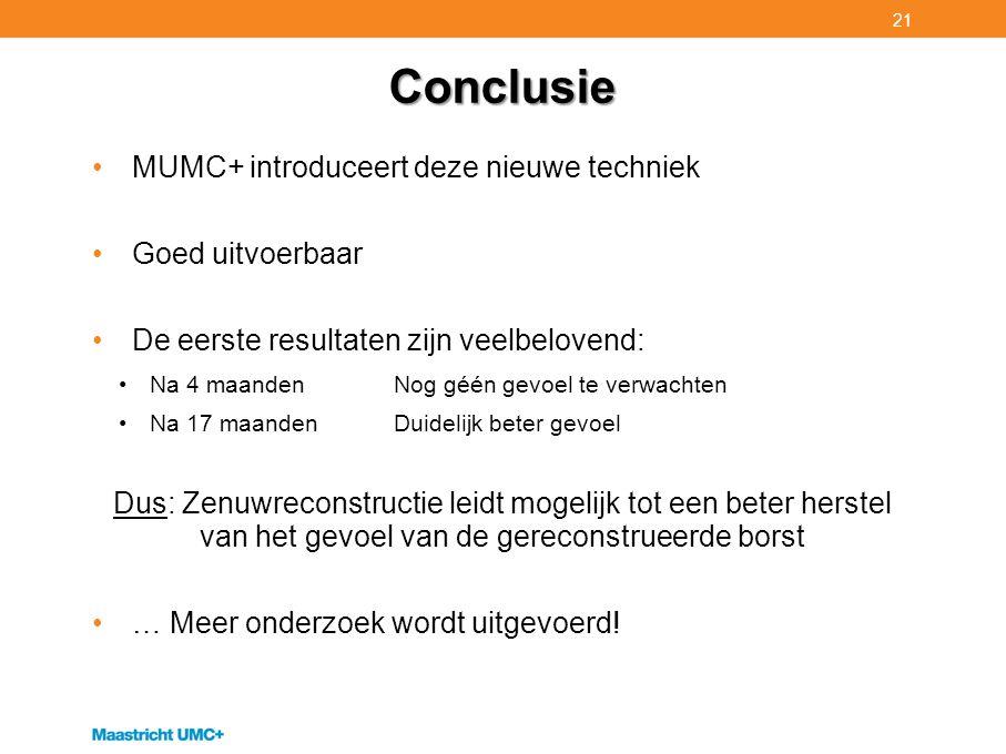Conclusie MUMC+ introduceert deze nieuwe techniek Goed uitvoerbaar De eerste resultaten zijn veelbelovend: Na 4 maanden Nog géén gevoel te verwachten