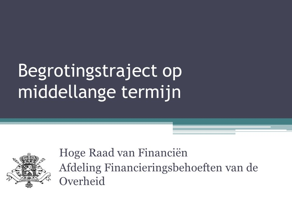 Begrotingstraject op middellange termijn Hoge Raad van Financiën Afdeling Financieringsbehoeften van de Overheid