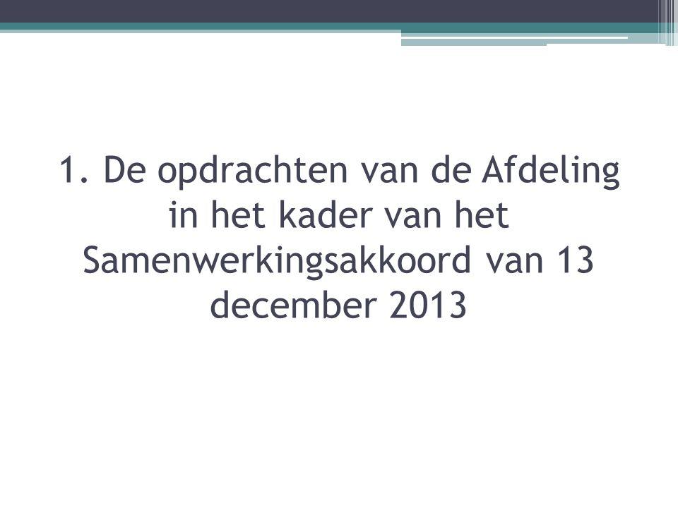 1. De opdrachten van de Afdeling in het kader van het Samenwerkingsakkoord van 13 december 2013