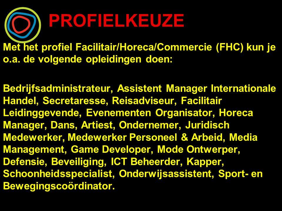 PROFIELKEUZE Met het profiel Facilitair/Horeca/Commercie (FHC) kun je o.a.