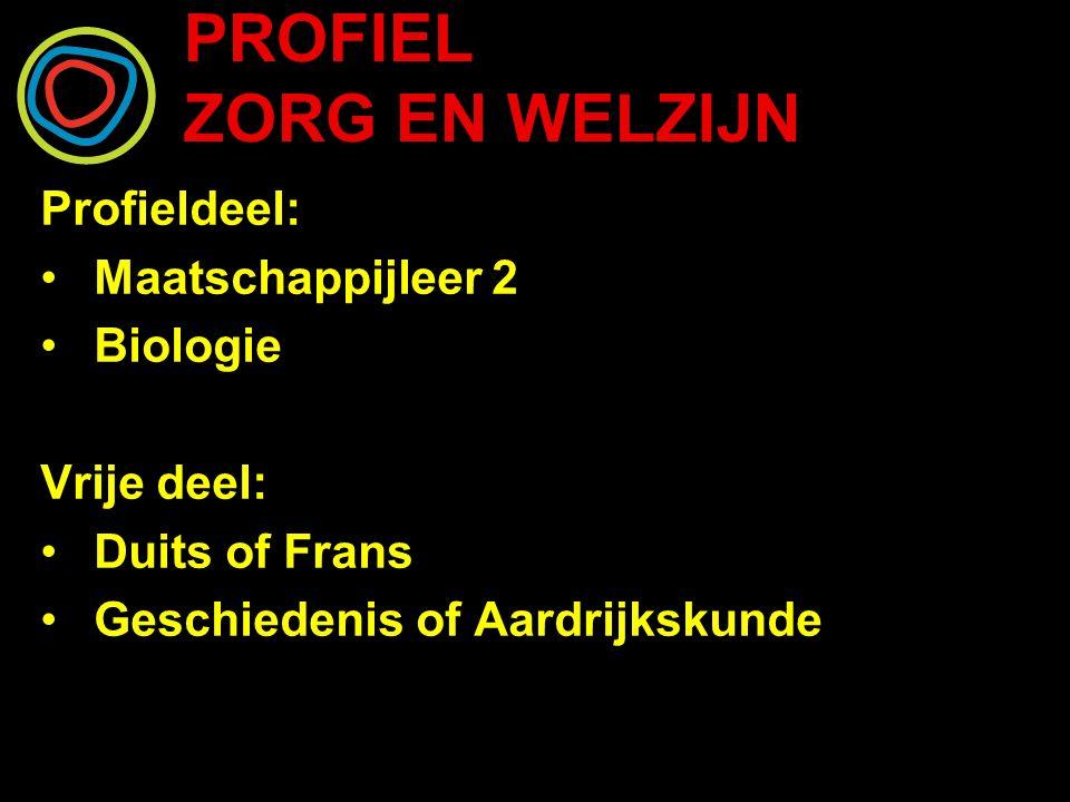 PROFIEL ZORG EN WELZIJN Profieldeel: Maatschappijleer 2 Biologie Vrije deel: Duits of Frans Geschiedenis of Aardrijkskunde