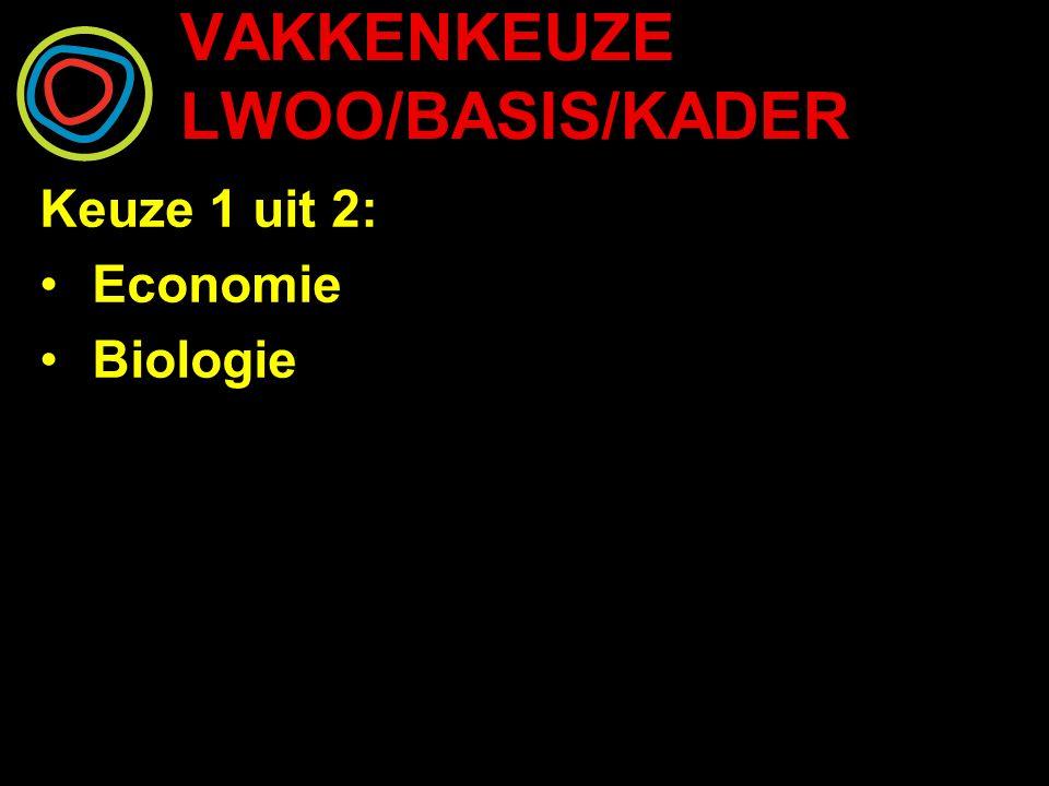 VAKKENKEUZE LWOO/BASIS/KADER Keuze 1 uit 2: Economie Biologie