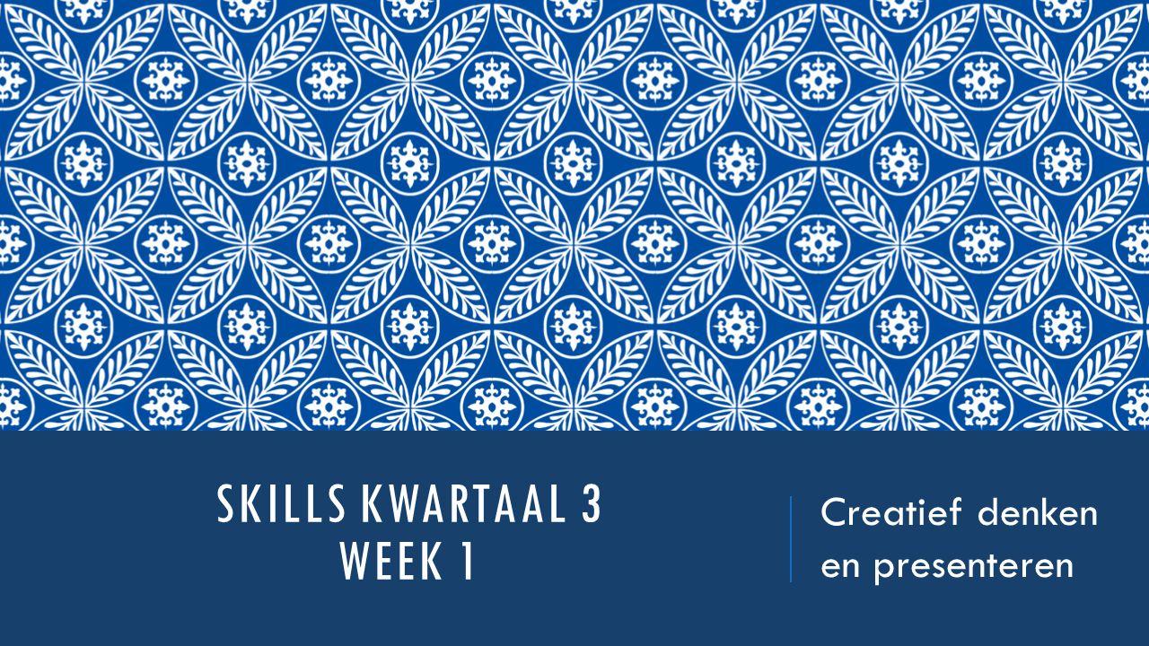 SKILLS KWARTAAL 3 WEEK 1 Creatief denken en presenteren