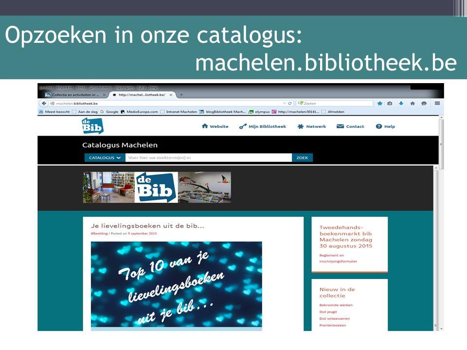 Opzoeken in onze catalogus: machelen.bibliotheek.be