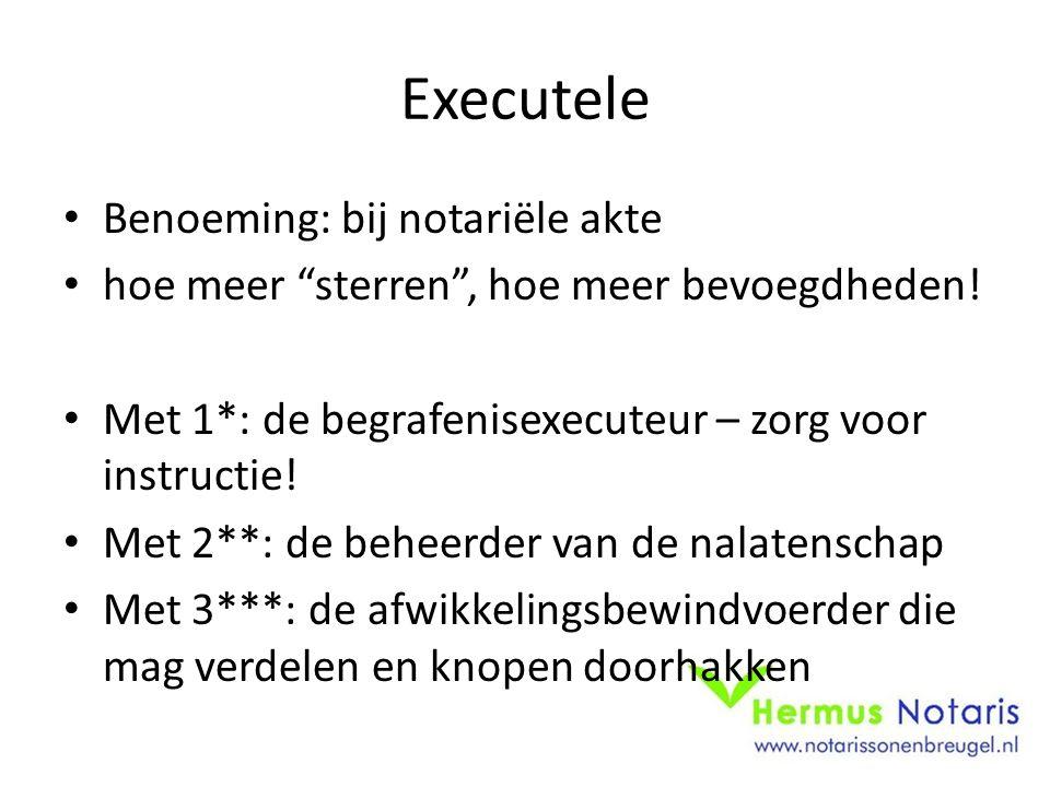 Executele Benoeming: bij notariële akte hoe meer sterren , hoe meer bevoegdheden.
