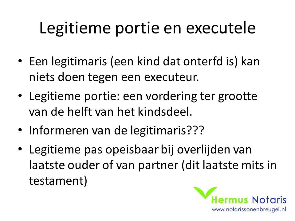 Legitieme portie en executele Een legitimaris (een kind dat onterfd is) kan niets doen tegen een executeur.