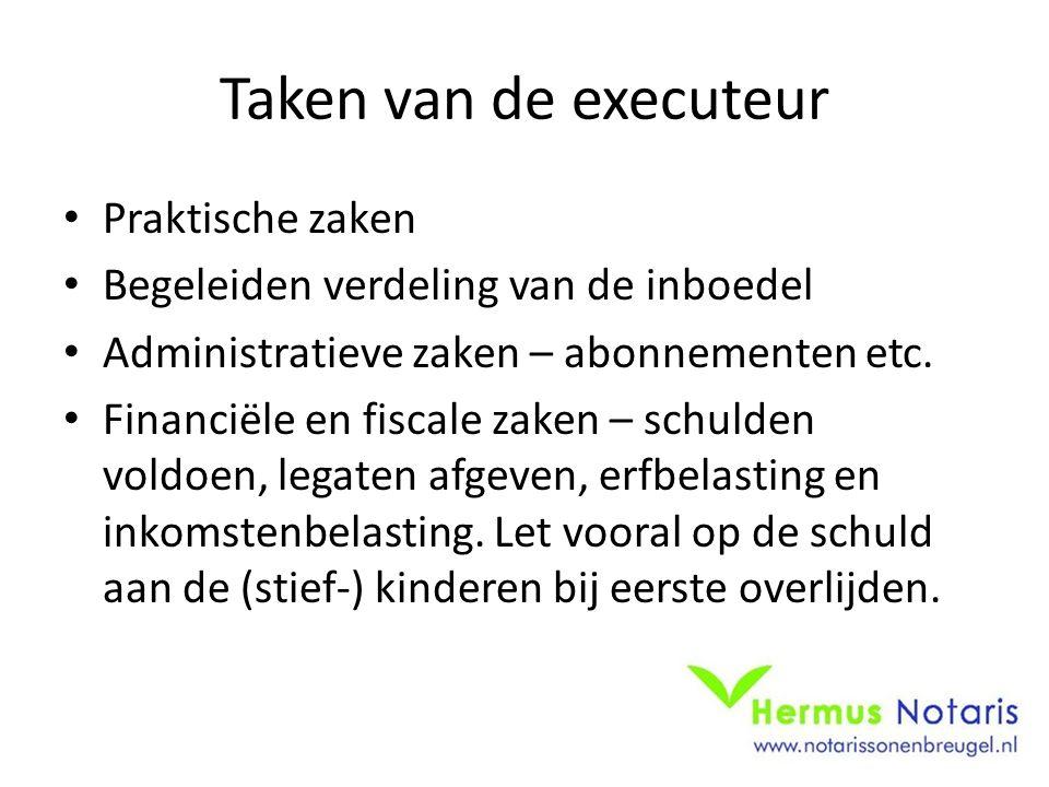 Taken van de executeur Praktische zaken Begeleiden verdeling van de inboedel Administratieve zaken – abonnementen etc.