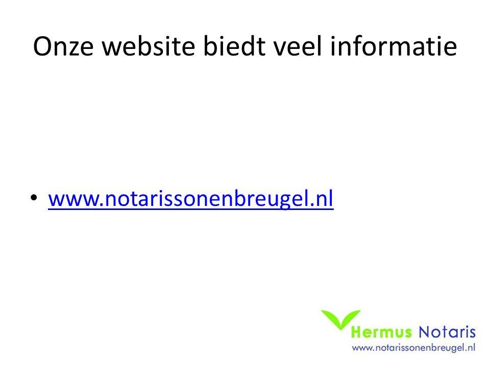 Onze website biedt veel informatie www.notarissonenbreugel.nl
