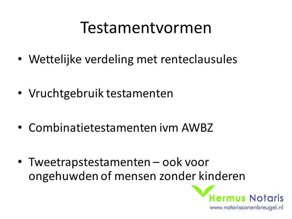 Testamentvormen Wettelijke verdeling met renteclausules Vruchtgebruik testamenten Combinatietestamenten ivm AWBZ Tweetrapstestamenten – ook voor ongehuwden of mensen zonder kinderen
