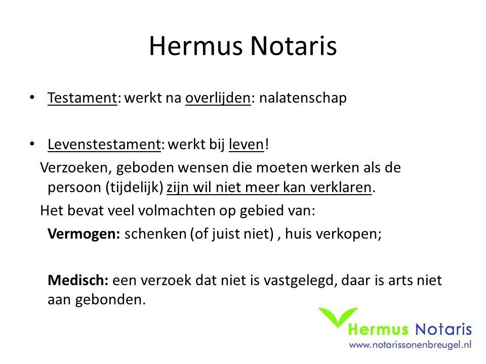 Hermus Notaris Testament: werkt na overlijden: nalatenschap Levenstestament: werkt bij leven.