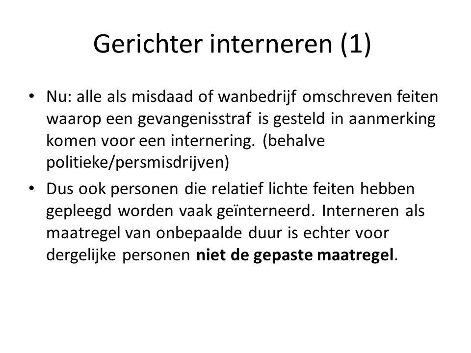 Gerichter interneren (1) Nu: alle als misdaad of wanbedrijf omschreven feiten waarop een gevangenisstraf is gesteld in aanmerking komen voor een internering.