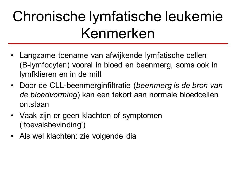 Chronische lymfatische leukemie Kenmerken Langzame toename van afwijkende lymfatische cellen (B-lymfocyten) vooral in bloed en beenmerg, soms ook in l
